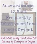 Cricut Basics: Answers to the 12 Most Frequently Asked Questions about Cricut via Underground Crafter | Are you considering buying a Cricut? Or, do you have a Cricut already but you're feeling overwhelmed by the possibilities? In this post, I'll share answers to 12 Cricut FAQs and show you what's on my Cricut wish list right now!