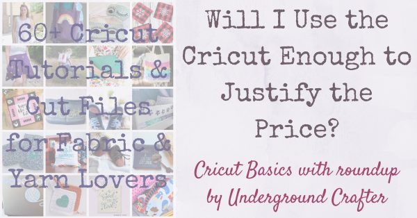 Will I Use the Cricut Enough to Justify the Price? (with 60+ Projects and Tutorials for Fabric and Yarn Lovers) via Underground Crafter - Cricut machines aren't just for paper crafters. Check out over 60 tutorials, projects, and cut files for fabric, faux leather, and yarn.