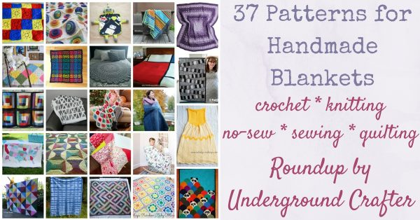 37 Patterns for Handmade Blankets via Underground Crafter, featuring crochet, knitting, no-sew, sewing, and quilting projects that make great gifts