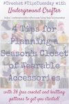 4 Tips for Planning a Season's Closet of Wearable Accessories with 36 Free Crochet and Knitting Patterns to Get You Started via Underground Crafter | Wear your own handmade accessories this fall or winter. Get inspired with these free patterns for socks, hats, scarves and cowls, shawls and wraps, and bags!