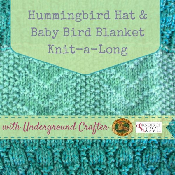 Hummingbird Hat and Baby Bird Blanket Knit-a-Long with Underground Crafter, Lion Brand, and Knots of Love