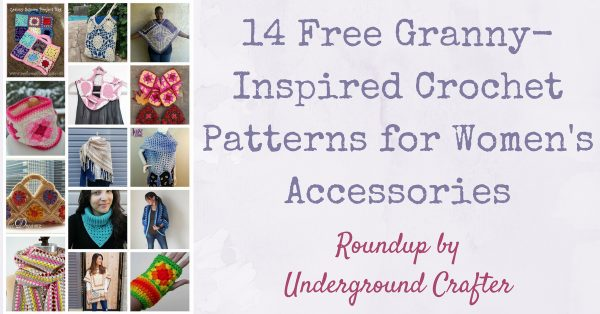Roundup: 14 Free Granny-Inspired Crochet Patterns for Women's Accessories via Underground Crafter collage