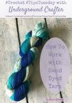 How To Work with Hand Dyed Yarn by Karen Whooley for Underground Crafter