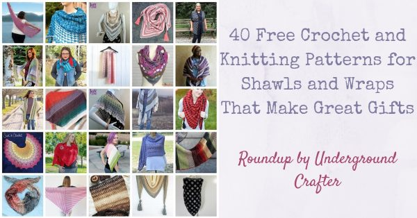 40 Free Crochet and Knitting Patterns for Shawls and Wraps That Make Great Gifts via Underground Crafter