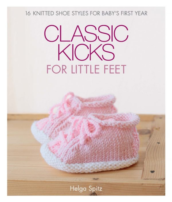 Classic Kicks for Little Feet: 16 Knitted Shoe Styles for Baby's First Year by Helga Spitz cover via Underground Crafter