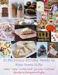 30 Delicious Holiday Sweets to Make Great Gifts via Underground Crafter