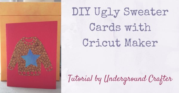 DIY Ugly Sweater Cards with Cricut Maker by Underground Crafter