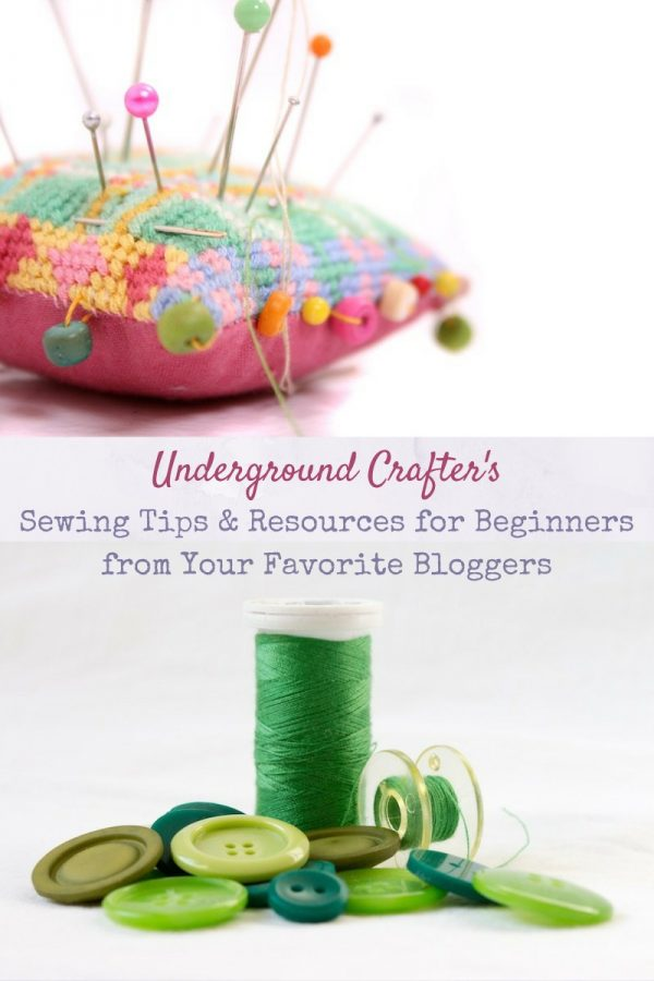 Underground Crafter's Sewing Tips & Resources for Beginners from Your Favorite Bloggers