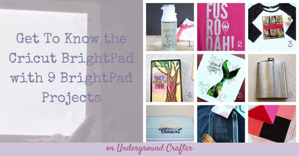 Cricut Basics: Get To Know the Cricut BrightPad with 9 BrightPad Projects via Underground Crafter