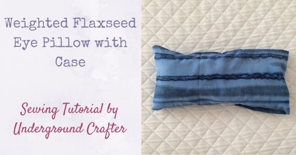 Weighted Flaxseed Eye Pillow with Case, free sewing tutorial by Underground Crafter