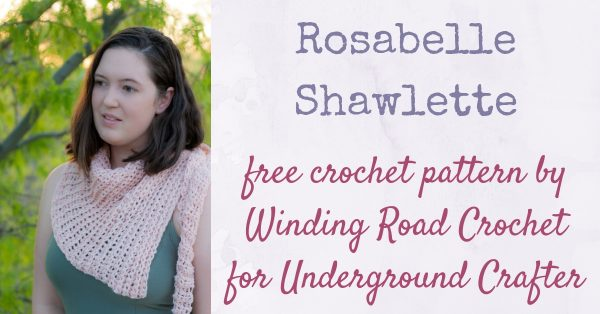 Free crochet pattern: Rosabelle Shawlette by Winding Road Crochet for Underground Crafter
