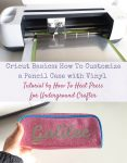 Cricut Basics: How To Customize a Pencil Case with Vinyl by How To Heat Press for Underground Crafter