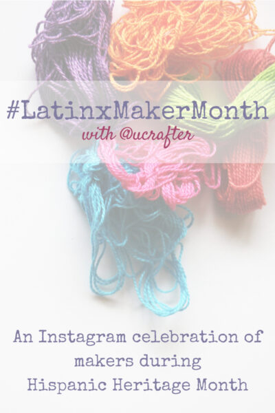 #LatinxMakerMonth with Underground Crafter - An Instagram celebration of makers during Hispanic Heritage Month - colorful yarn with text overlay