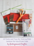 13 Tools and Tips for Sewing With Leather for the First Time by Underground Crafter
